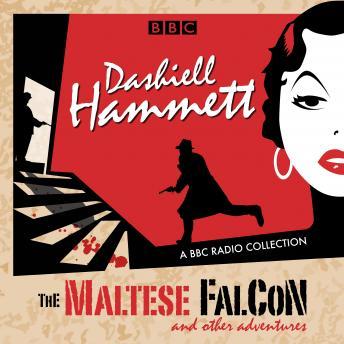 Dashiell Hammett: The Maltese Falcon & other adventures: A BBC Radio Collection