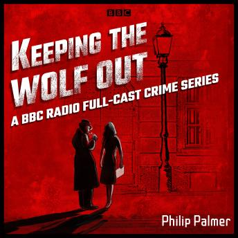 Keeping the Wolf Out: A BBC Radio full-cast crime series