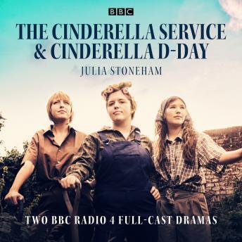 The Cinderella Service & Cinderella D-Day: Two BBC Radio 4 full-cast dramas