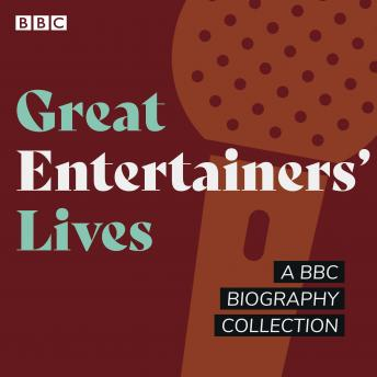 Great Entertainers' Lives: A BBC biography collection