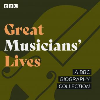 Great Musicians' Lives: A BBC biography collection