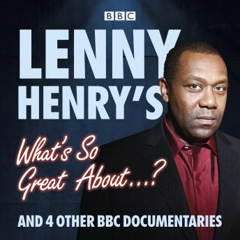 Lenny Henry's What's So Great About...?: And 4 other BBC documentaries