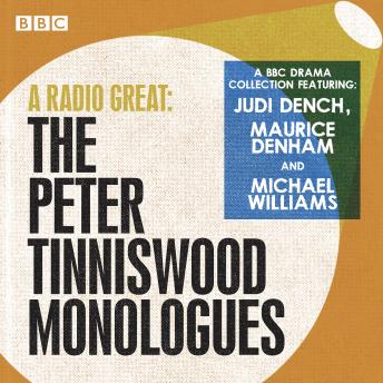 A Radio Great: The Peter Tinniswood Monologues: A BBC Radio drama collection
