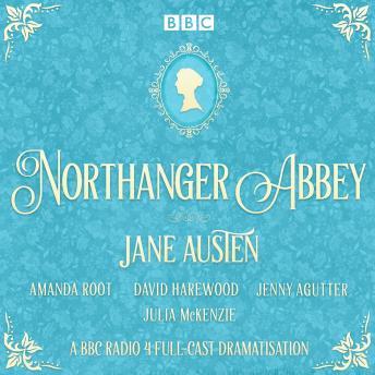 Northanger Abbey: A BBC Radio 4 full-cast dramatisation