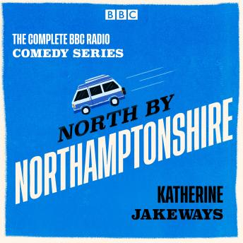 North by Northamptonshire: The Complete BBC Radio comedy