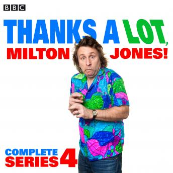 Thanks a Lot, Milton Jones!: Complete Series 4: 6 Episodes of the BBC Radio 4 Comedy