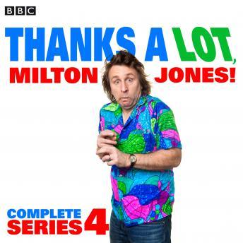 Thanks a Lot, Milton Jones!: Complete Series 4: 6 Episodes of the BBC Radio 4 Comedy