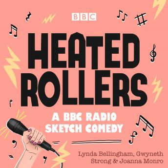 Heated Rollers: A BBC Radio Comedy show