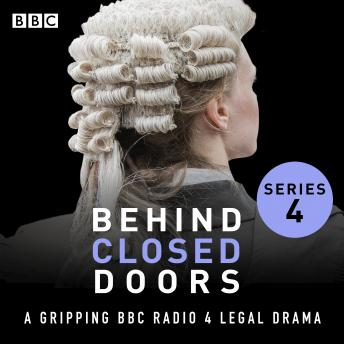 Behind Closed Doors: Series 4: A gripping BBC Radio 4 legal drama