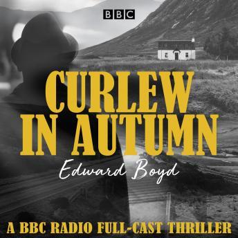 Curlew in Autumn: A BBC Radio 4 full-cast thriller