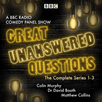 Great Unanswered Questions: Series 1-3: A BBC Radio Comedy panel show