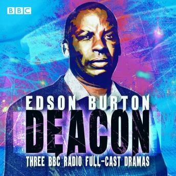 Deacon: Three BBC Radio full-cast dramas