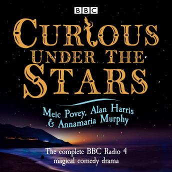 Curious Under the Stars: The complete BBC Radio 4 magical comedy drama