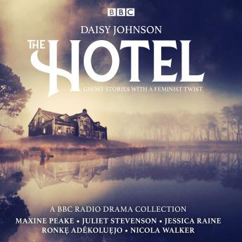 The Hotel: A Series of ghost stories with a feminist twist: A BBC Radio 4 drama collection
