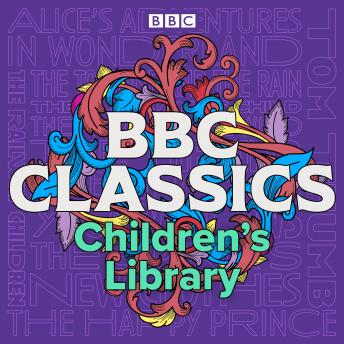BBC Classics Children's Library: A timeless collection of 21 tales for all ages
