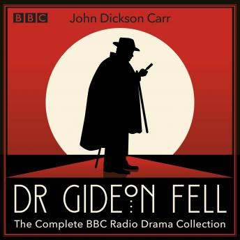 Dr Gideon Fell: The Complete BBC Radio Drama Collection: Eight full-cast crime dramas from the Golde