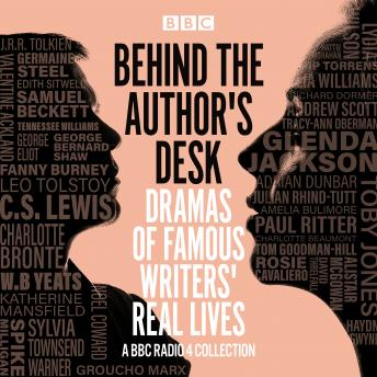 Behind the Author's Desk: Dramas of Famous Writers' Real Lives: A BBC Radio 4 drama collection