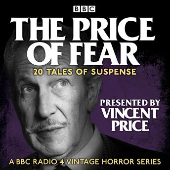The Price of Fear: 20 tales of suspense told by Vincent Price: A BBC Radio 4 vintage horror series
