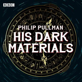 His Dark Materials: The Complete BBC Radio Collection: Full-cast dramatisations of Northern Lights,