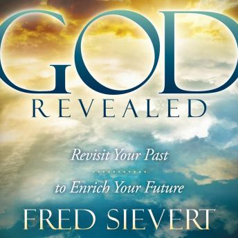 God Revealed: Revisit Your Past to Enrich Your Future, Fred Sievert