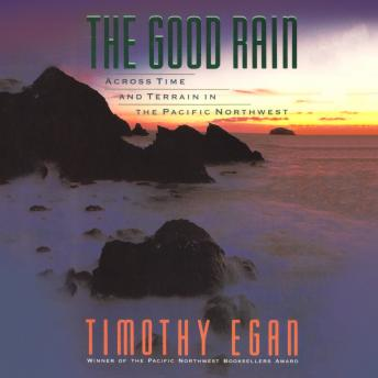 Good Rain: Across Time and Terrain in the Pacific Northwest, Timothy Egan