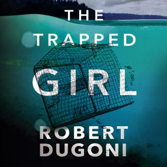 Trapped Girl, Audio book by Robert Dugoni