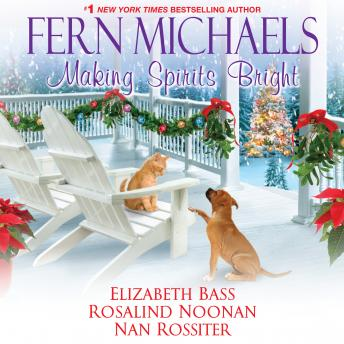 Making Spirits Bright, Elizabeth Bass, Nan Rossiter, Rosalind Noonan, Fern Michaels