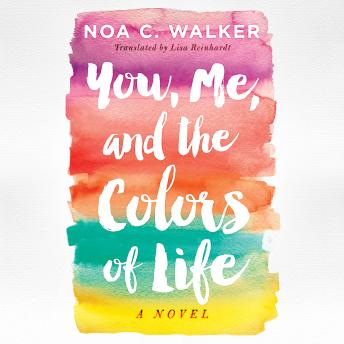You, Me, and the Colors of Life, Noa C. Walker