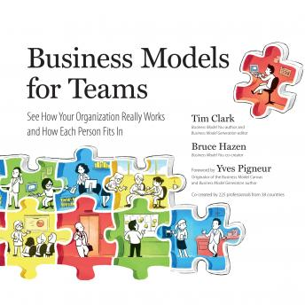 Business Models for Teams: See How Your Organization Really Works and How Each Person Fits In, Bruce Hazen, Tim Clark