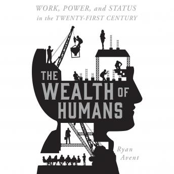 Wealth of Humans, Ryan Avent