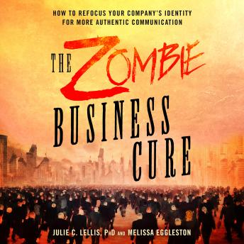 Zombie Business Cure: How to Refocus Your Company's Identity for More Authentic Communication, Melissa Eggleston, Julie Lellis