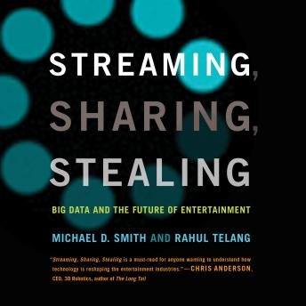 Streaming, Sharing, Stealing, Rahul Telang, Michael D. Smith