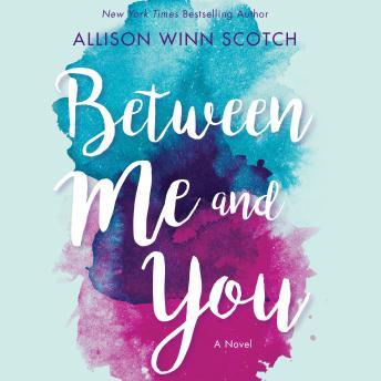 Between Me and You: A Novel, Allison Winn Scotch
