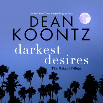 Darkest Desires: The Makani Trilogy, Dean Koontz