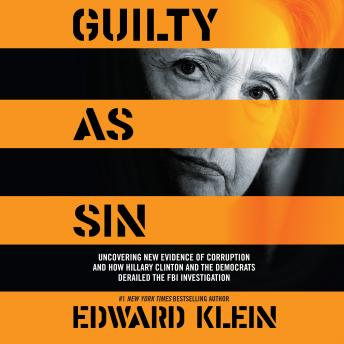 Download Guilty as Sin: Uncovering New Evidence of Corruption and How Hillary Clinton and the Democrats Derailed the FBI Investigation by Edward Klein