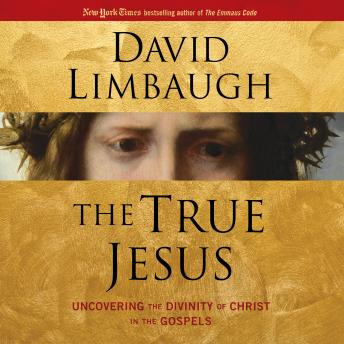 True Jesus: Uncovering the Divinity of Christ in the Gospels, David Limbaugh