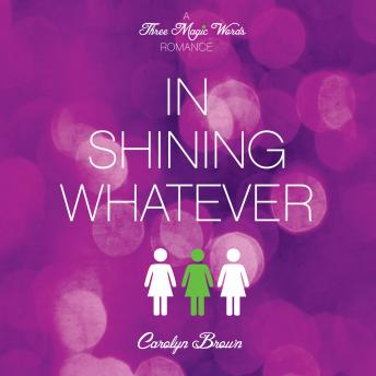 In Shining Whatever, Carolyn Brown
