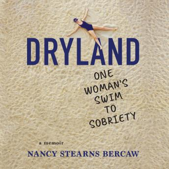 Dryland: One Woman's Swim to Sobriety, Nancy Stearns Bercaw