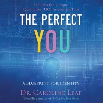Perfect You: A Blueprint for Identity, Dr. Caroline Leaf
