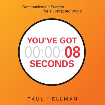 Download You've Got 8 Seconds: Communication Secrets for a Distracted World by Paul Hellman