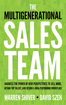 Multigenerational Sales Team: Harness the Power of New Perspectives to Sell More, Retain Top Talent, and Design a High-Performing Workplace, Warren Shiver, David Szen
