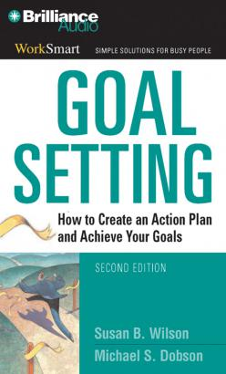 Goal Setting: How to Create an Action Plan and Achieve Your Goals, Michael S. Dobson, Susan B. Wilson