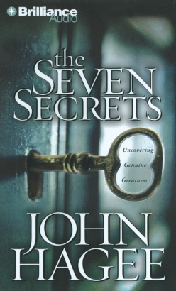 Seven Secrets: Uncovering Genuine Greatness, John Hagee