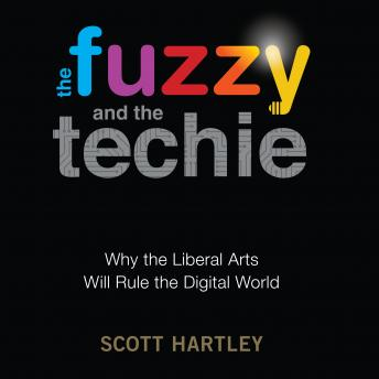 Fuzzy and the Techie: Why the Liberal Arts Will Rule the Digital World, Scott Hartley