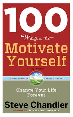 100 Ways to Motivate Yourself, Third Edition: Change Your Life Forever, Steve Chandler