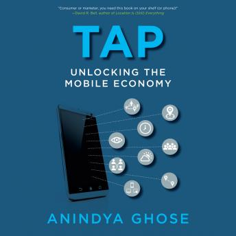 Tap: Unlocking the Mobile Economy, Anindya Ghose
