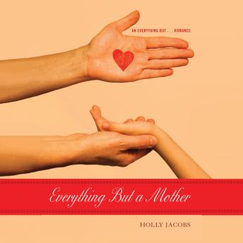 Everything But a Mother, Holly Jacobs