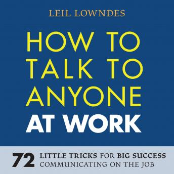How to Talk to Anyone at Work: 72 Little Tricks for Big Success Communicating on the Job