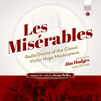 Les Misérables: Radio Drama of the Classic Victor Hugo Masterpiece