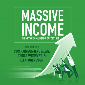 MASSIVE Income: The Network Marketing Success Kit, Dan Johnston, Tom Corson-Knowles, Chris Widener, Jim Rohn